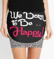 Geboren um glücklich zu sein Design Minirock