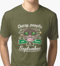 Crazy People are Born in September Tri-blend T-Shirt
