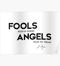 fools, angels - alexander pope Poster