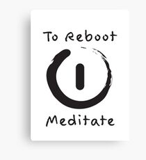 To reboot you must meditate Canvas Print