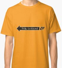 To Be Continued Classic T-Shirt