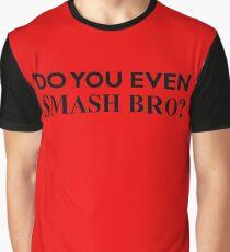 Do You Even Smash Bro? Graphic T-Shirt