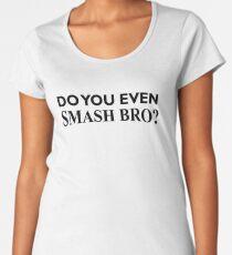 Do You Even Smash Bro? Women's Premium T-Shirt