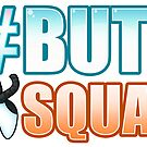 #ButtSquad by devicatoutlet