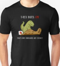 T-Rex Hates CPR That's Why Dinosaurs Are Extinct T-Shirt