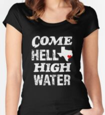 Come hell or High Water Hurricane Harvey Texas Shirt Women's Fitted Scoop T-Shirt