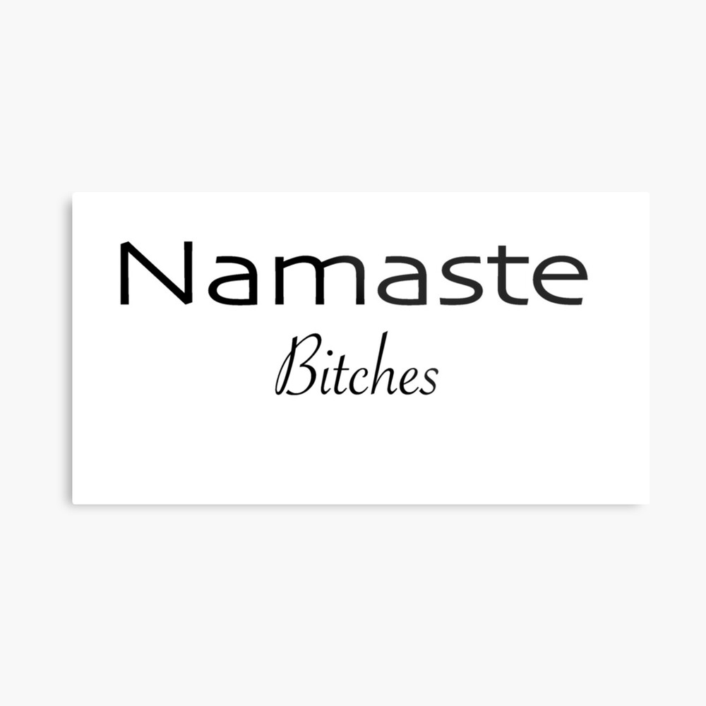Namaste Bitches Metal Print