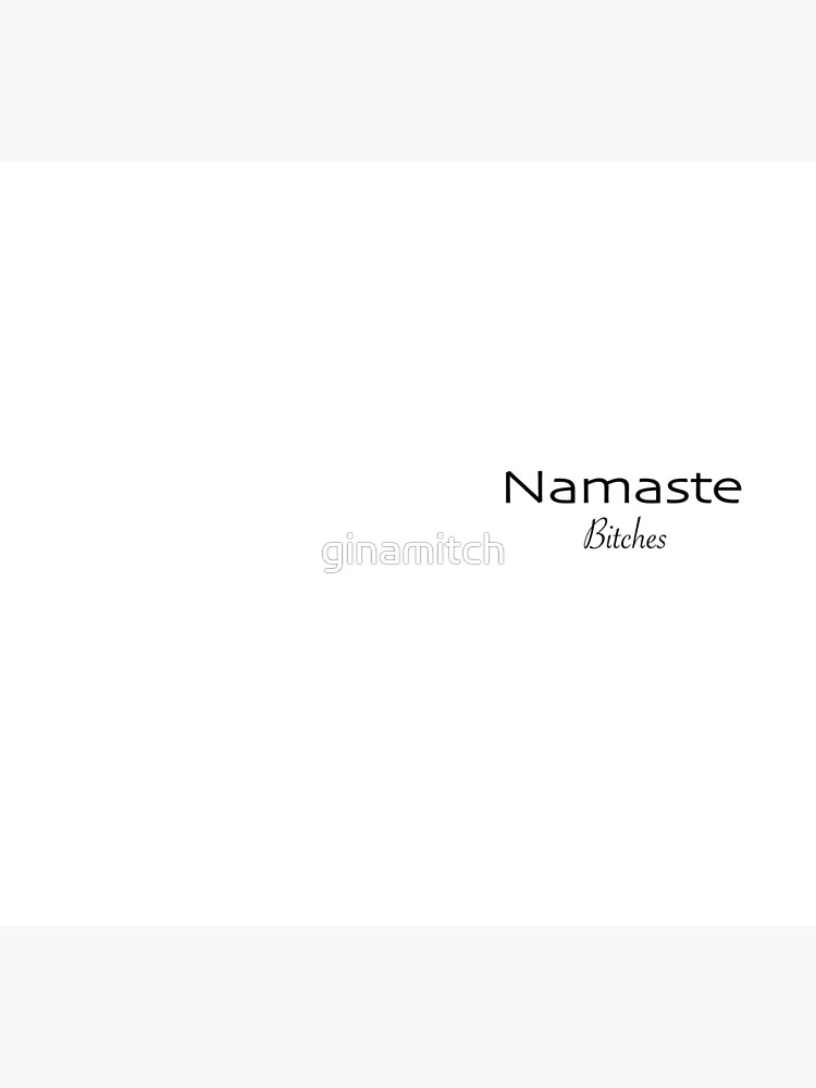 Namaste Bitches by ginamitch