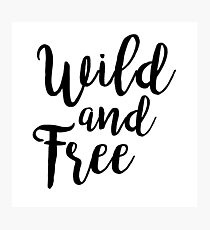 Wild and Free |  Quotes Photographic Print