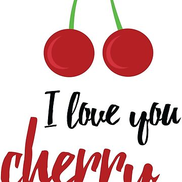 I love you cherry much by Tshirt-Nation