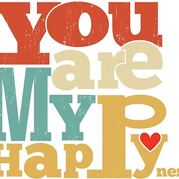 You are my Happyness by Tshirt-Nation