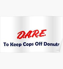 DARE: To Keep Cops Off Donuts Poster