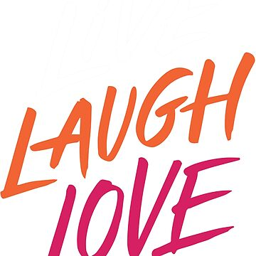 Live laugh love by Tshirt-Nation