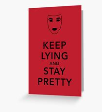 Keep Lying and Stay Pretty Greeting Card