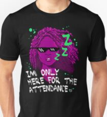 Only Here For The Attendance T-Shirt