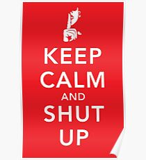 Keep Calm and Shut Up Poster