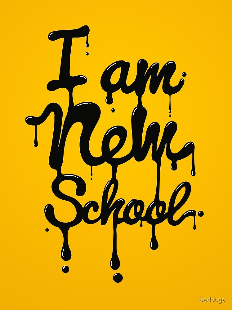 I am new school! Oil Typography by badbugs