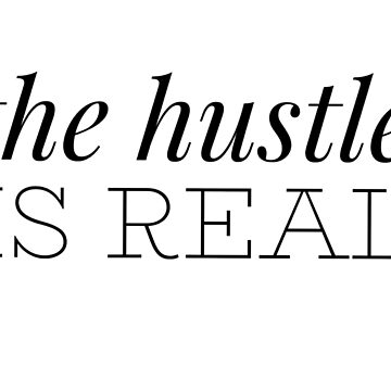 The Hustle Is Real by dotandink