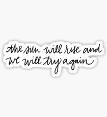 The Sun Will Rise and We Will Try Again Sticker