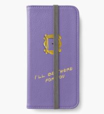 I'll be there for you iPhone Wallet/Case/Skin