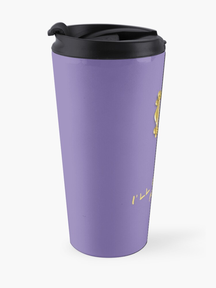 Alternate view of I'll be there for you Travel Mug