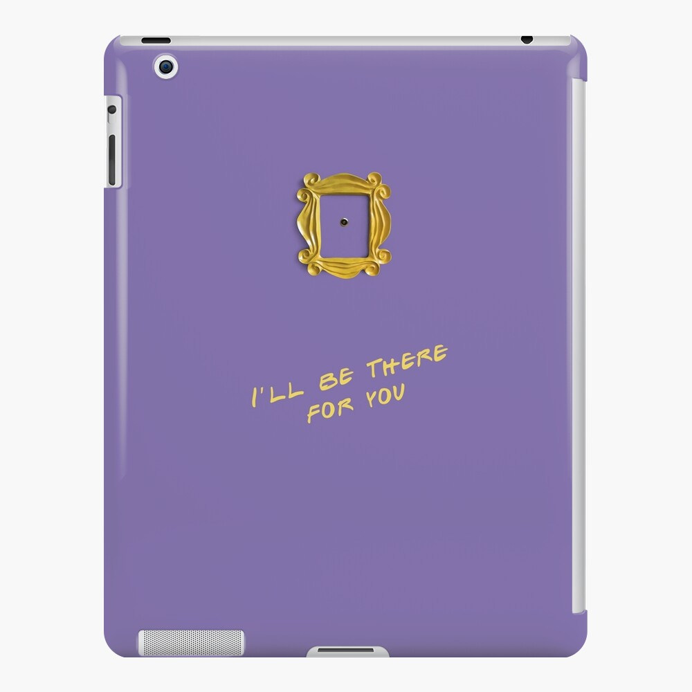 I'll be there for you iPad Case & Skin