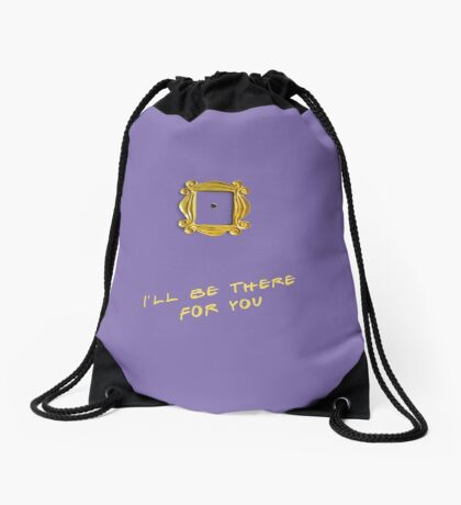 I'll be there for you Drawstring Bag