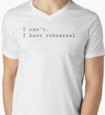 I can't. I have rehearsal. V-Neck T-Shirt