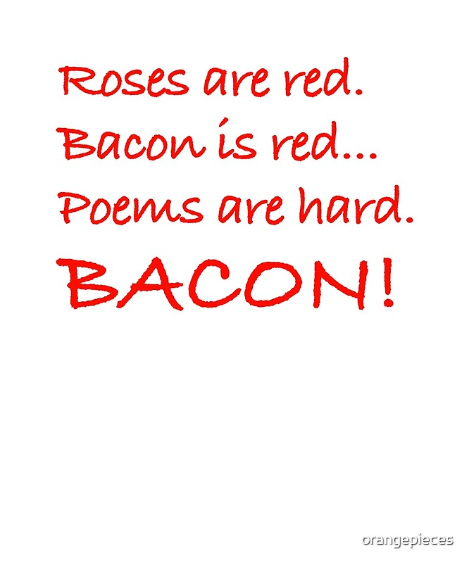 """""""Roses Are Red, Bacon Is Red, Poems Are Hard. BACON! Shirt ..."""