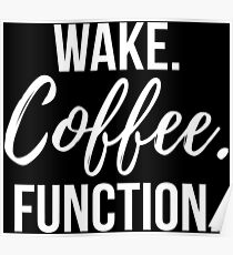 Wake. Coffee. Function. - White Poster