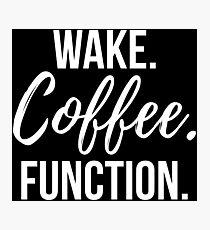 Wake. Coffee. Function. - White Photographic Print