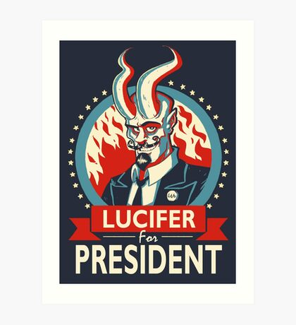 Lucifer For President! Art Print