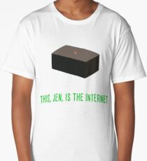 This, Jen, is the internet! Long T-Shirt
