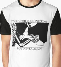 I Died For You One Time, But Never Again Graphic T-Shirt