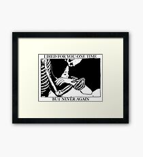 I Died For You One Time, But Never Again Framed Print
