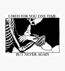 I Died For You One Time, But Never Again Photographic Print