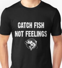 Catch Fish Not Feelings t-shirts T-Shirt