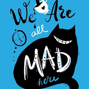 We Are All Mad Here by Sofia-G