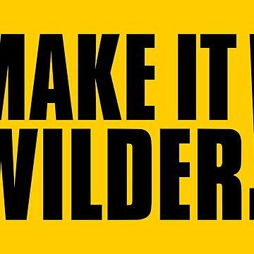 MAKE IT WILDER! by stuartwitts