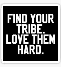 Find your tribe. Love them hard. Sticker