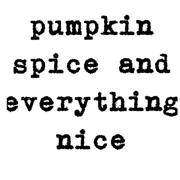Pumpkin Spice & Everything Nice by dotandink