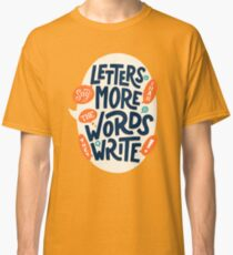 Letters say more than the words they write Classic T-Shirt