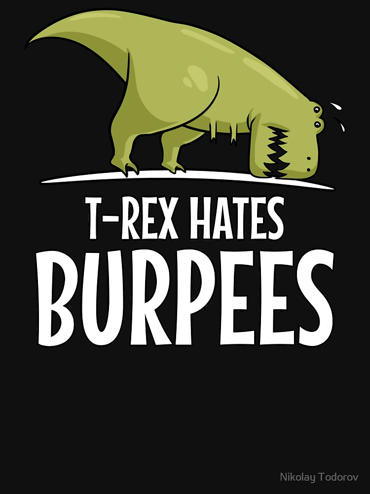 Dinosaur T-Rex Hates Burpees Funny Fitness Workout by underheaven