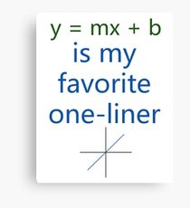 y = mx + b is my favorite one-liner Canvas Print