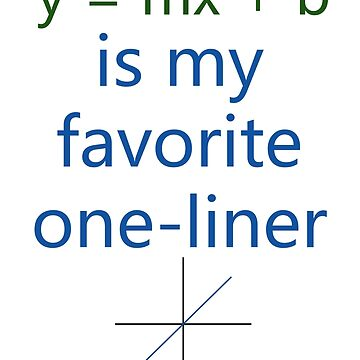 y = mx + b is my favorite one-liner by SnappyBrick