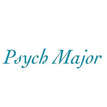 Psychology Major, Psychology Student, Psych Psychologist  by EarthlyIndigo