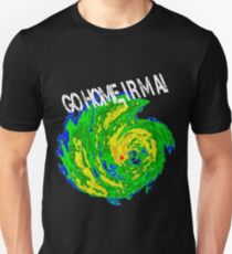 Go Home, Hurricane Irma!  Enough said. Unisex T-Shirt