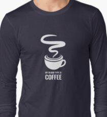 Humorous My Blood Type Is Coffee Long Sleeve T-Shirt