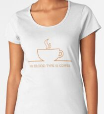 Wonderful Humorous My Blood Type Is Coffee Women's Premium T-Shirt