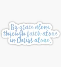 By Grace Alone, Through Faith Alone, In Christ Alone Sticker